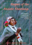 Keepers of the Ancient Knowledge: The Mystical World of the Q'ero Indians of Peru