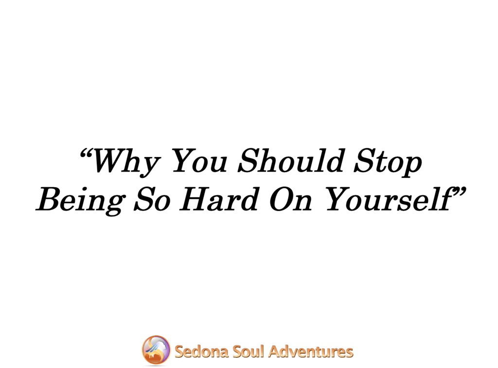stop being hard on yourself