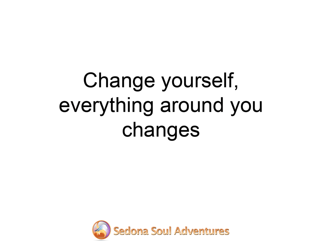 change yourself and everything changes